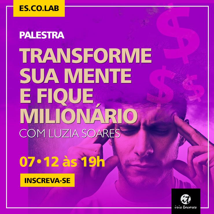 Palestra Transforme sua mente e fique milionário com Luzia Soares